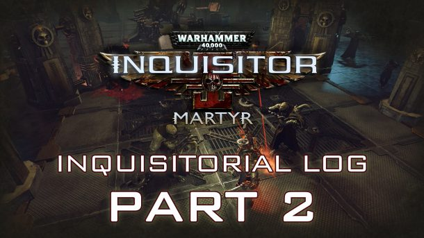 Warhammer 40.000: Inquisitor – Martyr – Inquisitorial Log: Blood & Gore